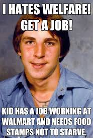 How To Get Welfare Meme - i hates welfare get a job kid has a job working at walmart and