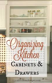 organizing kitchen cabinets u0026 drawers creative home keeper