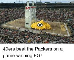 Packers 49ers Meme - hf는memes 49ers beat the packers on a game winning fg nfl meme