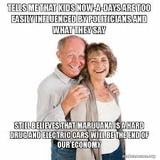 Baby Boomer Meme - tells me that kids now a days are too easily influenced by