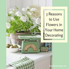 Flower Home Decoration Why Flowers Are Necessary In Home Decorating Dig This Design