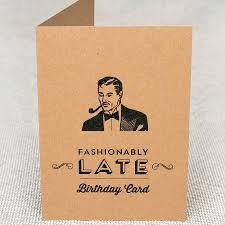 fashionably late birthday card by papergravy notonthehighstreet com