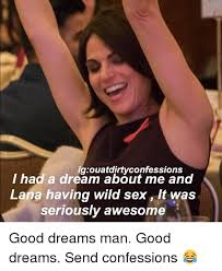 I Had A Dream Meme - ig ouatdirtyconfessions had a dream about me and lana having wild