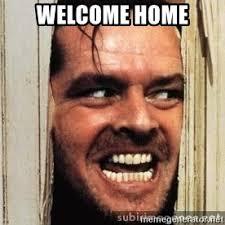Welcome Home Meme - welcome home nicholson shining meme generator