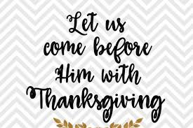 let us come before him with thanksgiving bible verse svg and dxf