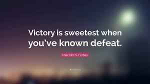 inspirational quote victory malcolm s forbes quote u201cvictory is sweetest when you u0027ve known