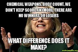 What Difference Does It Make Meme - chemical weapons body count we don t keep score anymore there