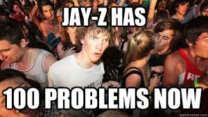 Jay Z 100 Problems Meme - jay z has 100 problems now sudden clarity clarence quickmeme
