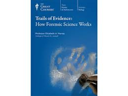 trails of evidence how forensic science works the great courses