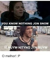 You Know Nothing Meme - you know nothing jon snow tyinnywnityng jyn suyw o melhor p meme