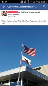 Why Are Flags At Half Mast Today In California Grandpa Is Enraged The Commieformia Dmv Didn U0027t Lower Their Flag