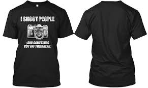 themed t shirts humor photography themed t shirt tells everybody that you shoot