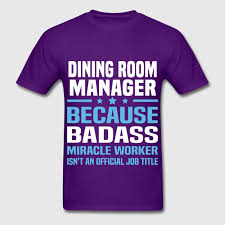 Dining Room Manager Dining Room Manager T Shirt Spreadshirt