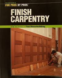 finish carpentry for pros by pros series fine homebuilding