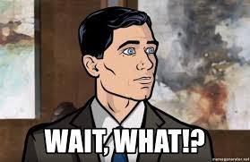 Wait What Meme - wait what archer phrasing meme generator