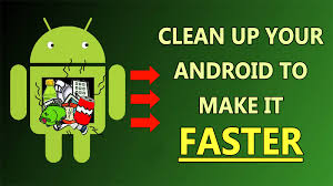 make android faster to clean up your android device to make it faster