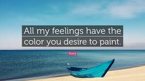 rumi quote u201call my feelings have the color you desire to paint
