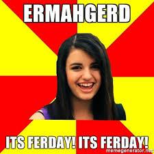 Ermahgerd Meme Generator - ermahgerd its ferday its ferday rebecca black meme generator