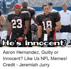 Aaron Hernandez Memes - he s innocent aaron hernandez guilty or innocent like us nfl