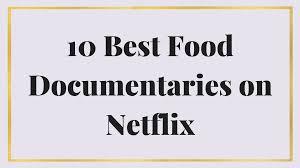 My Toxic Baby Documentary Watch 10 Best Food Documentaries On Netflix Maria Marlowe