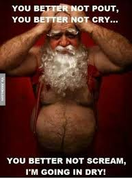 Dirty Xmas Memes - you better not pout dirty adult christmas meme
