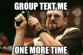 Group Text Meme - 10 worst things that happen in a group text mandatory