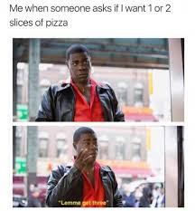 dopl3r com memes me when someone asks if i want 1 or 2 slices