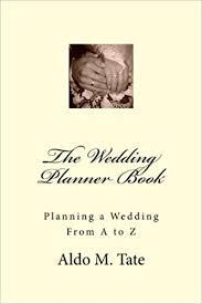 Wedding Planner Book The Wedding Planner Book Planning A Wedding From A To Z Aldo M