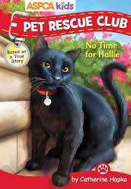 aspca kids pet rescue club no time for hallie book by