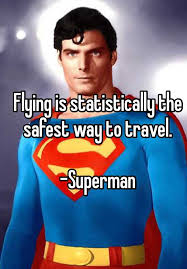 what is the safest way to travel images Flying is statistically the safest way to travel superman jpg