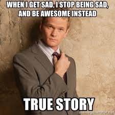 True Story Meme Generator - when i get sad i stop being sad and be awesome instead true story