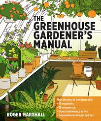 Gardening Picture The Greenhouse Gardener U0027s Manual Roger Marshall 9781604694147