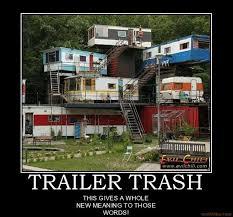 Trailer Trash Memes - redneck trailer people im fucking trash lesbian webcams