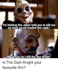 Dark Knight Joker Meme - i m betting the joker told you to kill me soon as loaded the cash