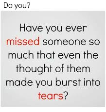 Missing Someone Meme - do you have you ever missed someone so much that even the thought
