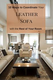 10 ways to coordinate your high quality leather sofa with the rest