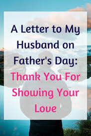 For My Husband On Our A Letter To My Husband On Father U0027s Day Thank You For Showing Your