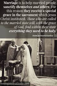 wedding quotes catholic st josemaria escriva on the sacrament of matrimony accompanying