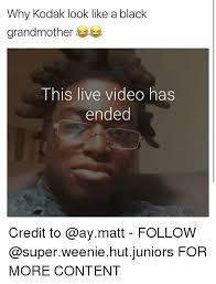 Meme Grandmother - why kodak look like a black grandmother this live video has ended