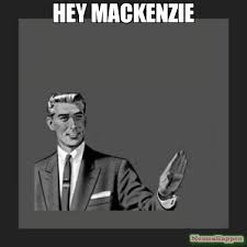 Mackenzie Meme - hey mackenzie meme kill yourself guy 59294 memeshappen