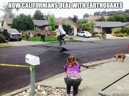 Earthquake Meme - how californians deal with earthquakes weknowmemes
