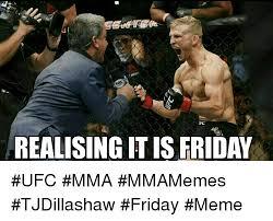 Mma Meme - realising itis friday ufc mma mmamemes tjdillashaw friday meme