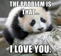 L Love You Meme - the problem is that i love you i love you too