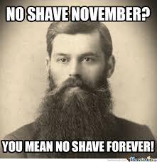 No Shave November Memes - no shave november you say i don t get it by onelansou meme center