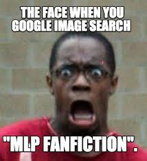 Mlp Meme Generator - meme creator the face when you google image search mlp fanfiction