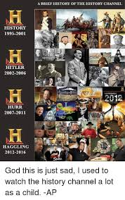 History Channel Memes - a brief history of the history channel history 1995 2001 h f