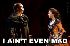 Aint Even Mad Meme - i aint even mad phantom of the opera gif find share on giphy