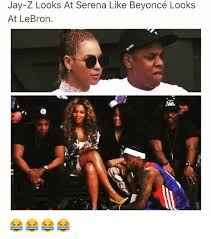 Beyonce And Jay Z Meme - jay z looks at serena like beyonc礬 looks at lebron