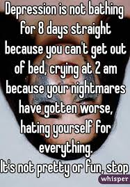Depression Can T Get Out Of Bed Depression Is Not Bathing For 8 Days Straight Because You Can U0027t