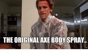 Axe Meme - body meme original meme best of the funny meme